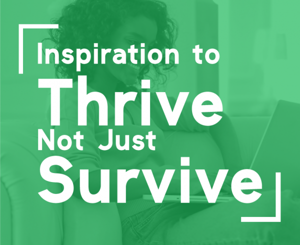Inspiration to Thrive Not Just Survive